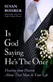 IS GOD SAYING HES THE ONE? - Relationship Advice for Single Christian Women: Hearing from Heaven about That Man in Your Life