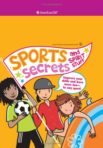Sports Secrets and Spirit Stuff: Improve Your Skills And Have More Fun-in Any Sport! (American Girl Library)