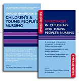 Oxford Handbook of Childrens and Young Peoples Nursing and Emergencies in Childrens and Young Peoples Nursing Pack (Oxford Handbooks in Nursing)
