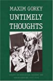 Untimely Thoughts: Essays on Revolution, Culture, and the Bolsheviks, 1917-1918 (Russian Literature and Thought Series) (0300060696) by Gorky, Maxim