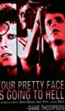 img - for Your Pretty Face Is Going to Hell The Dangerous Glitter of David Bowie, Iggy Pop, and Lou Reed by Thompson, Dave (2009) Paperback book / textbook / text book