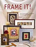 Frame It!: Easy Framing Ideas & Techniques for Absolutely Anything