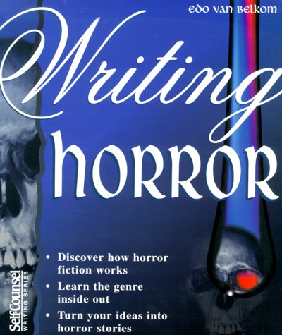 Writing Horror (Self-Counsel Press writing series)