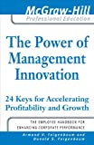 The Power of Management Innovation: 24 Keys for Accelerating Profitability and Growth (McGraw-Hill Professional Education)