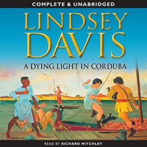 A Dying Light in Corduba: The Falco Series, Book 8 | [Lindsey Davis]
