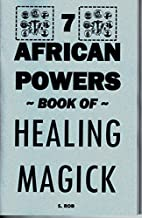 THE 7 AFRICAN POWERS BOOK OF HEALING MAGICK…