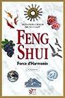 Feng Shui : Force d\'Harmonie par Alexandra Virag