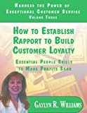 img - for How to Establish Rapport to Build Customer Loyalty: Essential People Skills to Make Profits Soar (Customer Service Communication Library Book 3) book / textbook / text book
