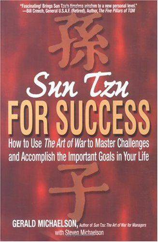 Sun Tzu for Success : How to Use the Art of War to Master Challenges and Accomplish the Important Goals in Your Life, GERALD MICHAELSON, STEVEN MICHAELSON, SUNZI