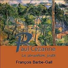 Paul Cézanne: La sensation juste Discours Auteur(s) : Françoise Barbe-Gall Narrateur(s) : Françoise Barbe-Gall