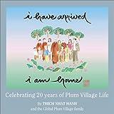 Image of I Have Arrived, I Am Home: Celebrating 20 Years of Plum Village Life