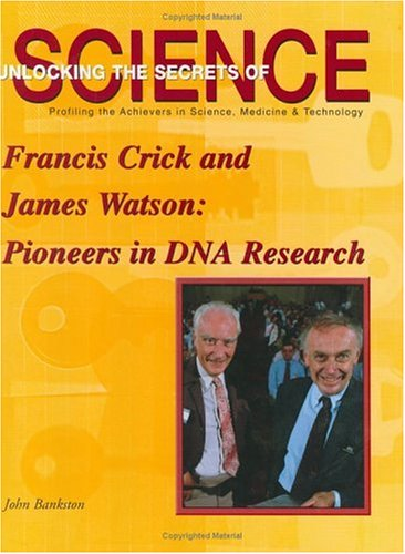 Francis Crick And James Watson: Pioneers In Dna Research (Unlocking The Secrets Of Science)