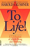 To Life: A Celebration of Jewish Being and Thinking (0446670022) by Kushner, Harold S.