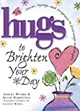Hugs to Brighten Your Day: Stories, Sayings, and Scriptures to Encourage and Inspire (Hugs Series)