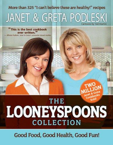 The Looneyspoons Collection: Good Food, Good Health, Good Fun!, Podleski, Janet; Podleski, Greta