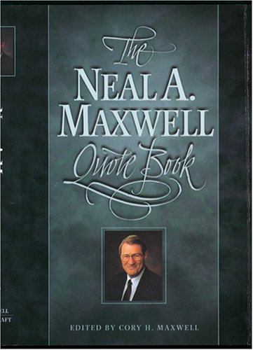 Neal A. Maxwell Quote Book, NEAL A. MAXWELL
