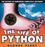 The Life of Python: The History of Something Completely Different (1561385689) by Perry, George