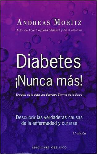 Diabetes ¡nunca Más!: Descubrir Las Verdaderas Causas De