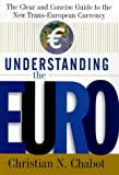 Understanding the Euro: The Clear and Concise Guide to the New Trans-European Currency