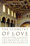 The Geometry of Love: Space, Time, Mystery, and Meaning in an Ordinary Church (0002557398) by Margaret Visser