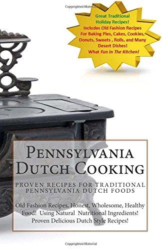 Pennsylvania Dutch Cooking: Traditional Dutch Cooking Recipe Book