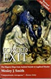 Forced Exit: The Slippery Slope from Assisted Suicide to Legalized Murder (1890626481) by Smith, Wesley J.