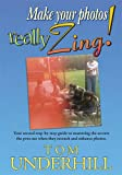 img - for Make Your Photos Really Zing: Your Second Step-By-Step Guide to the Ultimate Image book / textbook / text book
