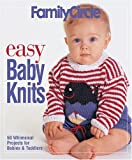 Family Circle Easy Baby Knits: 50 Whimsical Projects for Babies and Toddlers (Family Circle Easy...)