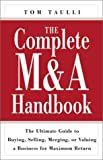 img - for The Complete M&A Handbook: The Ultimate Guide to Buying, Selling, Merging, or Valuing a Business for Maximum Return by Tom Taulli (2002-03-01) book / textbook / text book