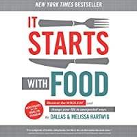 It Starts with Food: Discover the Whole30 and Change Your Life in Unexpected Ways (       UNABRIDGED) by Melissa Hartwig, Dallas Hartwig Narrated by Melissa Hartwig, Dallas Hartwig