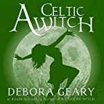 A Celtic Witch: A Modern Witch Series, Book 6 (       UNABRIDGED) by Debora Geary Narrated by Martha Harmon Pardee