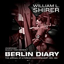 Berlin Diary: The Journal of a Foreign Correspondent, 1934-1941 | Livre audio Auteur(s) : William L. Shirer Narrateur(s) : Tom Weiner