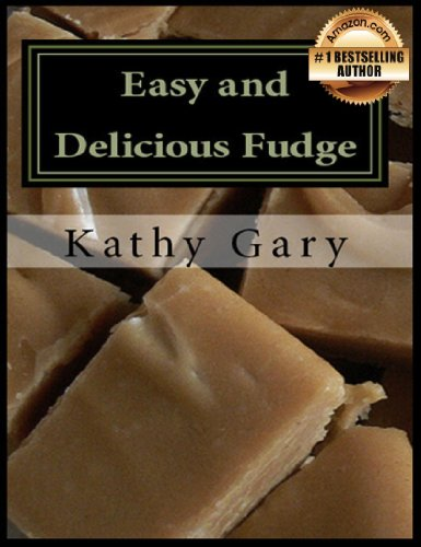 Kathy Gary - Easy and Delicious Fudge: Traditional and Specialty Fudge Recipes (English Edition)