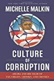 Culture of Corruption: Obama and His Team of Tax Cheats, Crooks, and Cronies By Michelle Malkin
