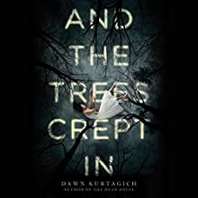 And the Trees Crept In Audiobook by Dawn Kurtagich Narrated by Polly Lee