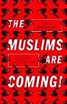 The Muslims are Coming!: Islamophobia...