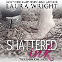 Shattered Ink: Wicked Ink Chronicles (       UNABRIDGED) by Laura Wright Narrated by Ryan Hudson, Holly Fielding