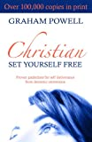 Christian, Set Yourself Free: Proven Guidelines for Self Deliverance from Demonic Oppression
