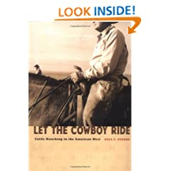 Let the Cowboy Ride: Cattle Ranching in the American West (Creating the North American Landscape)