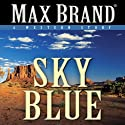 Sky Blue: A Western Story (       UNABRIDGED) by Max Brand Narrated by Barry Campbell