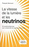 La vitesse de la lumi�re et les neutrinos : 50 questions/r�ponses pour mieux comprendre les exp�riences en cours par Vannucci