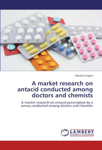 A market research on antacid conducted among doctors and chemists: A market research on antacid prescription by a survey