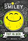 Ma vie en Smiley, tome 1 : Tout va bien