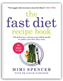 The Fast Diet Recipe Book: 150 Delicious, Calorie-controlled Meals to Make Your Fasting Days Easy by Mimi SpencerDr Sarah Schenker
