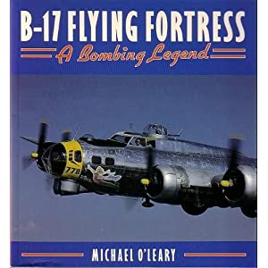 B-17 Flying Fortress: A Bombing Legend Airplanes