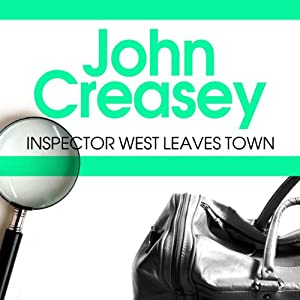 Inspector West Leaves Town: An Inspector West Mystery, Book 2 | [John Creasey]