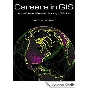 Careers in GIS: an Unfiltered Guide to Finding a GIS Job (English Edition)