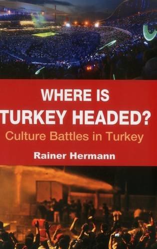Where Is Turkey Headed?: Culture Battles in Turkey