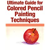 Ultimate Guide for Colored Pencil Drawing Techniques