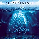 The Lobster Kings: A Novel Audiobook by Alexi Zentner Narrated by Cassandra Campbell